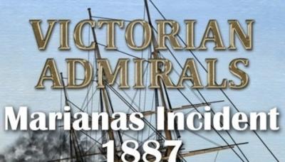 Victorian Admirals: Marianas Incident 1887