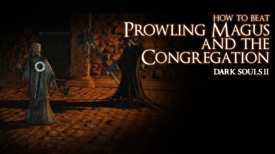 Dark Souls II - How to Beat the Prowling Magus and the Congregation Boss