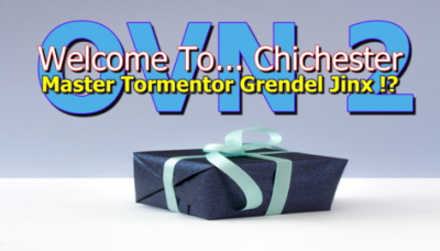 Welcome To... Chichester OVN 2 : Master Tormenter Grendel Jinx !?