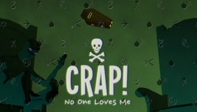 CRAP! No One Loves Me