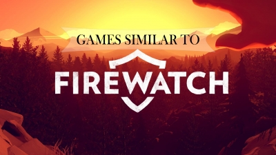 Games similar to Firewatch