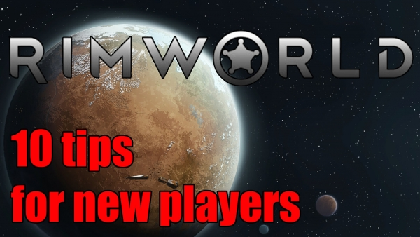 Rimworld - 10 Tips for New Players